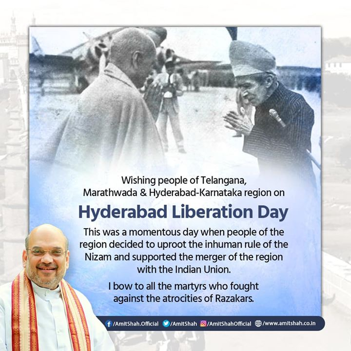 Wishing people of Telangana, Marathwada & Hyderabad-Karnataka region on Hyderabad Liberation Day.  This was a momentous day when people of the region decided to uproot the inhuman rule of the Nizam and supported the merger of the region with the Indian Union.  I bow to all the martyrs who fought against the atrocities of Razakars.