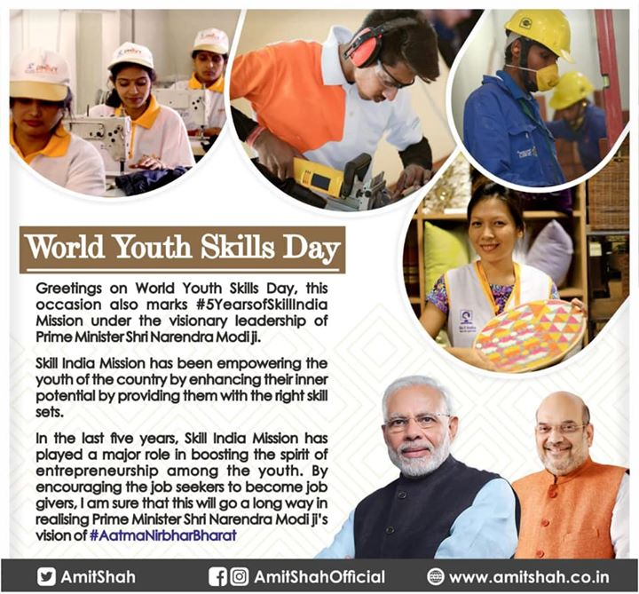 Greetings on World Youth Skills Day, this occasion also marks #5YearsofSkillIndia Mission under the visionary leadership of Prime Minister Shri Narendra Modi ji.  Skill India Mission has been empowering the youth of the country by enhancing their inner potential by providing them with the right skill sets.  In the last five years, Skill India Mission has played a major role in boosting the spirit of entrepreneurship among the youth. By encouraging the job seekers to become job givers, I am sure that this will go a long way in realising Prime Minister Shri Narendra Modi ji's vision of #AatmaNirbharBharat.