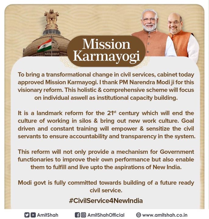 To bring a transformational change in civil services, cabinet today approved #MissionKarmayogi. I thank PM Narendra Modi ji for this visionary reform. This holistic & comprehensive scheme will focus on individual aswell as institutional capacity building.  It is a landmark reform for the 21st century which will end the culture of working in silos & bring out new work culture. Goal driven and constant training will empower & sensitize the civil servants to ensure accountability and transparency in the system.   This reform will not only provide a mechanism for Government functionaries to improve their own performance but also enable them to fulfill and live upto the aspirations of New India.  Modi govt is fully committed towards building of a future ready civil service. #CivilService4NewIndia